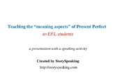 """Teaching the """"meaning aspects"""" of Present Perfect to EFL students"""