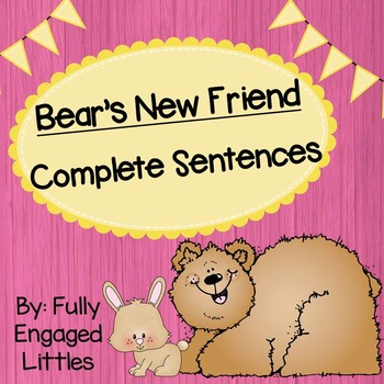 Writing a Complete Sentence and Making New Friends- Bear's New Friend