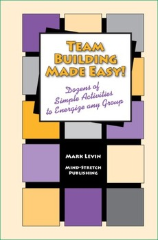 Team Building Made Easy - Dozens of simple activities to energize any group!