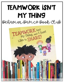 Teamwork Isn't My Thing - Behavior Basics Book Club