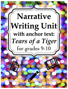 Narrative Writing Unit for grades 9-10 (with anchor text: Tears of a Tiger)