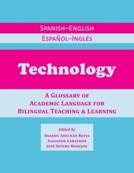 Technology: A Glossary of Academic Language for Spanish Bilingual Teaching