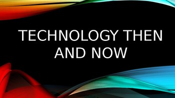 Technology Then and Now GLE 3.1.2