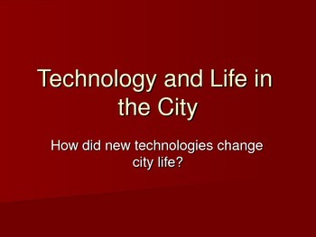 Technology and Life in the City - U.S. History and Urbanization