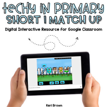 Kindergarten Google Classroom - Short I Match Up