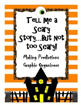 Tell Me a Scary Story...But not too Scary! Making Predictions Graphic Organizers