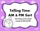 Telling Time- AM and PM Sort