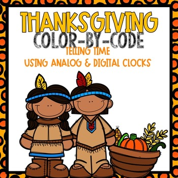 Telling Time Color-By-Code Using Clocks-- Thanksgiving Themed