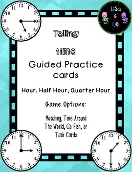 Telling Time to the hour, half hour, and quarter hour Guided Practice and games!