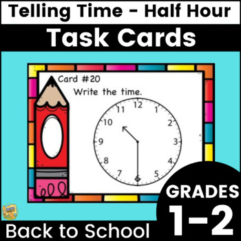 Telling Time - Hour and Half Hour Task Cards Grades 1-2
