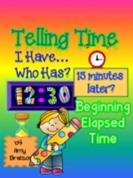 Telling Time I Have... Who Has...? Beginning Elapsed Time Game