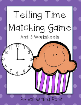 Telling Time: Matching Game and Worksheets
