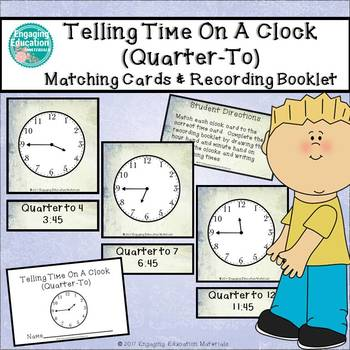 Telling Time On A Clock (Quarter-To) Matching Cards & Recording Booklet