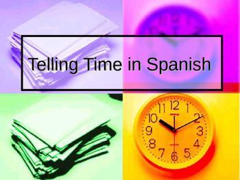 Telling Time in Spanish PowerPoint