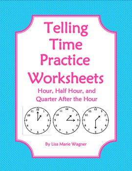 Telling Time Practice Worksheets- Hour, Half Hour and Quarter after  the Hour