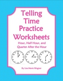 Telling Time Practice Worksheets- Hour, Half Hour and Quar