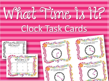 Telling Time Task Cards. Clocks. What time is it?