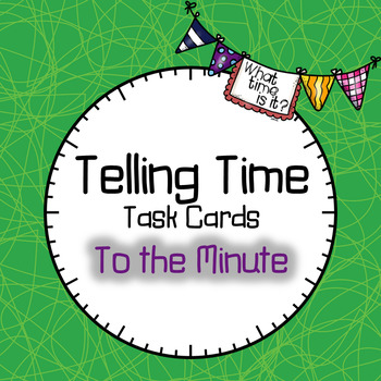 Telling Time Task Cards - To the Minute