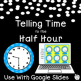 Telling Time to Half Hours ~ Distance Learning Google Slid
