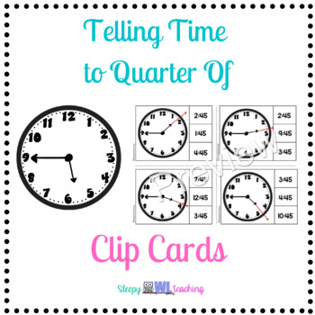 Telling Time to Quarter of Clip Cards for Elementary and Special Education
