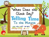 Telling Time to the Minute MOVE IT! - What Does the Clock Say?