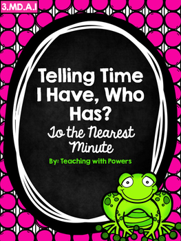 Telling Time to the Nearest Minute Game: I have, who has?