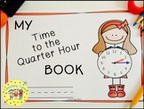 Telling Time to the Quarter Hour Interactive Book