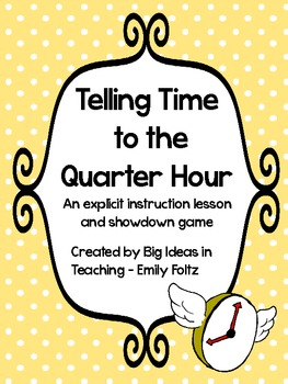 Telling time to the quarter hour lesson plan and showdown - Game design lesson plans for teachers ...