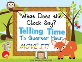 Telling Time to the Quarter-Hour MOVE IT! - What Does the Clock Say?