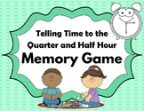 Telling Time to the Quarter and Half Hour- Memory Game