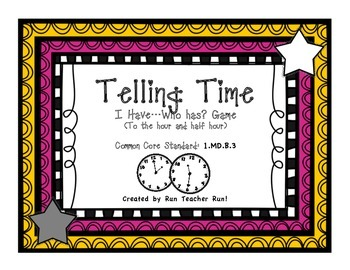 Telling Time to the hour and half hour I Have...Who Has? Game