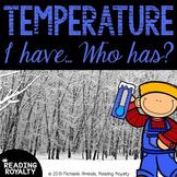 Temperature I have, who has? Fahrenheit and Celsius