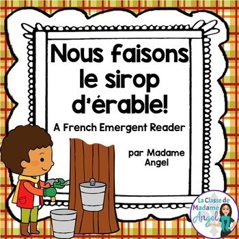 Temps des sucres:  Maple Sugar Time Themed Emergent Reader