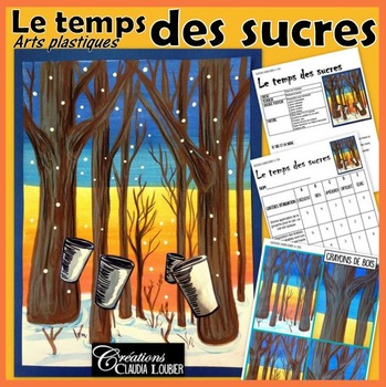 Temps des sucres: Printemps, érables, cabane à sucre et arts plastiques