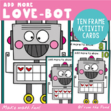 Ten Frame Add More Activity Cards - Love Bot for Valentine's Day