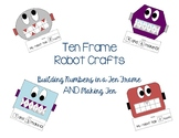 Ten Frame Robot Crafts - Building Numbers in a Ten Frame and Making Ten
