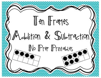 Ten Frames Addition & Subtraction NO PREP PRINTABLES