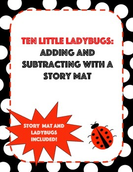Ten Little Ladybugs: Adding and Subtracting with a Story Mat