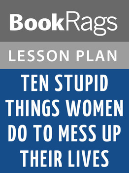 Ten Stupid Things Women Do To Mess Up Their Lives Lesson Plans