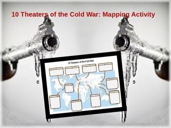 Ten Theaters of the Cold War Map Activity: 50slide PPT, videolinks & map handout