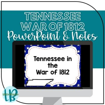 Tennessee's Role in the War of 1812 Presentation and Notes TN SS 4.51