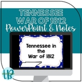 Tennessee in the War of 1812 PowerPoint and Notes