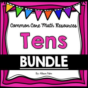 Tens - Unit 4 Bundle {Common Core Math Resources}