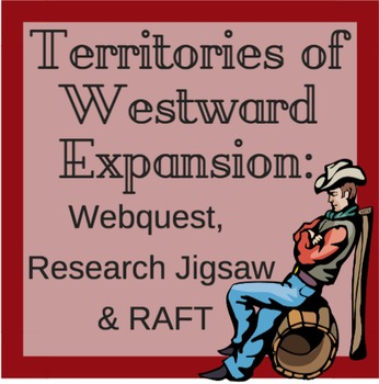 Territories of Westward Expansion: Webquest, Research Jigsaw and R.A.F.T.