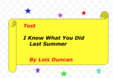 Test:  I Know What You Did Last Summer  by Lois Duncan