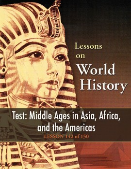 Test: Middle Ages in Asia/Africa/Americas, WORLD HISTORY LESSON 142 of 150