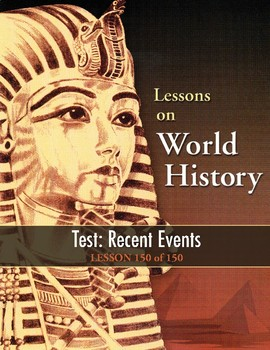 Test: Recent Events, WORLD HISTORY LESSON 150 of 150