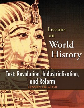 Test: Revolution, Industrialization, and Reform, WORLD HISTORY LESSON 146 of 150