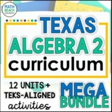 Texas Algebra 2 Curriculum - Growing Course Bundle