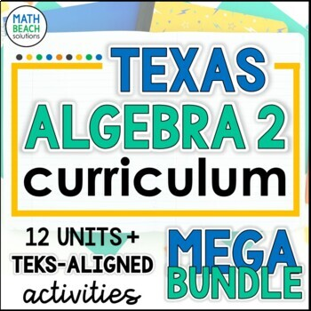 Texas Algebra 2 Curriculum Bundle